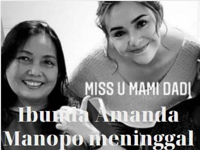 KABAR DUKA: Ibunda Amanda Manopo Meninggal Dunia