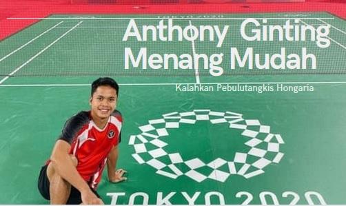 Anthony Ginting Menang Mudah di Laga Pertama Penyisihan Bulutangkis Olimpiade Tokyo2021
